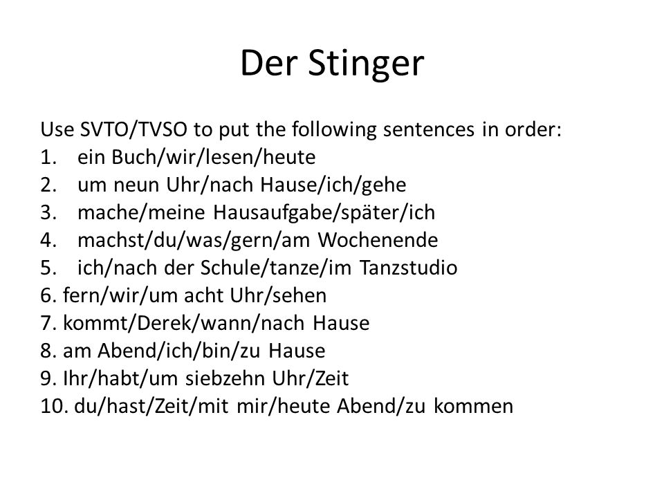 Der Stinger Use SVTO/TVSO to put the following sentences in order: