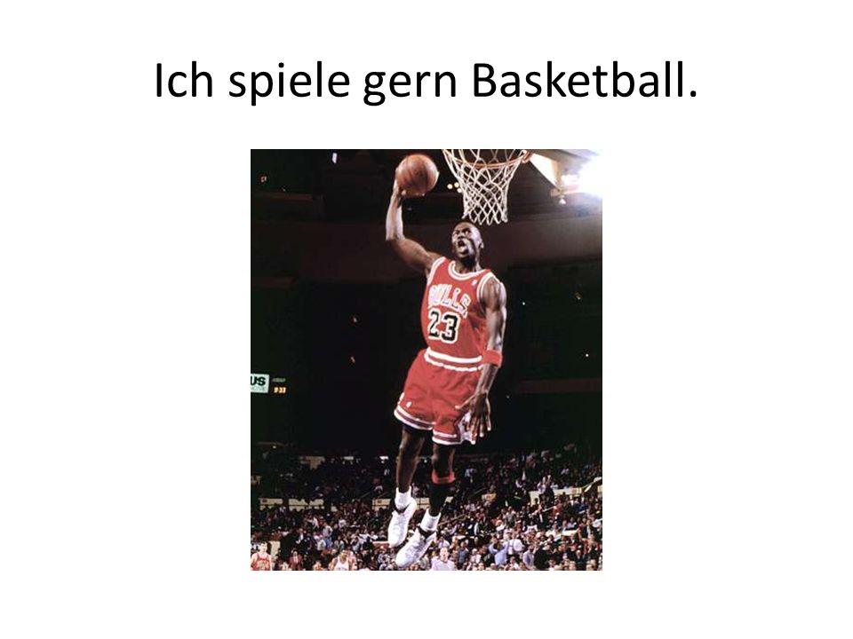 Ich spiele gern Basketball.