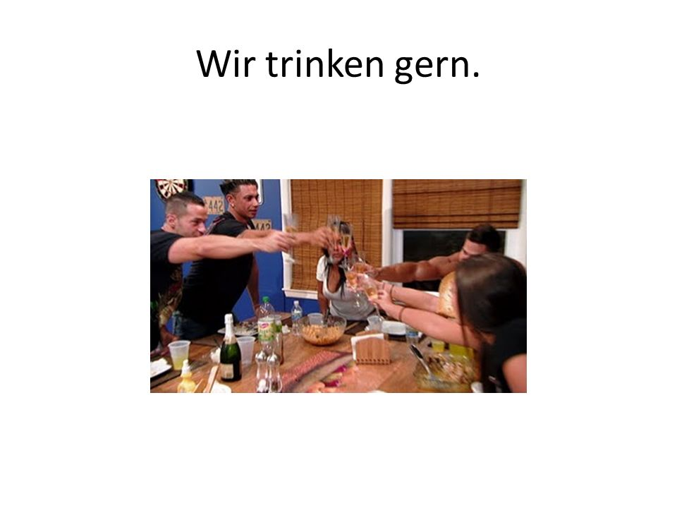 Wir trinken gern.
