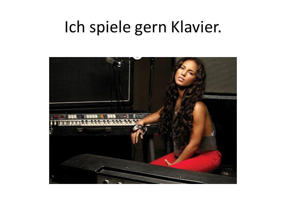 Ich spiele gern Klavier.