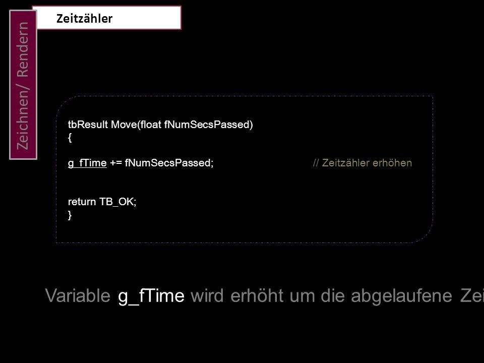 Zeitzähler Zeichnen/ Rendern. tbResult Move(float fNumSecsPassed) { g_fTime += fNumSecsPassed; // Zeitzähler erhöhen.