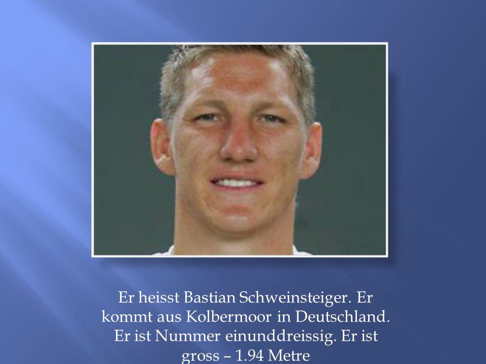 Er heisst Bastian Schweinsteiger