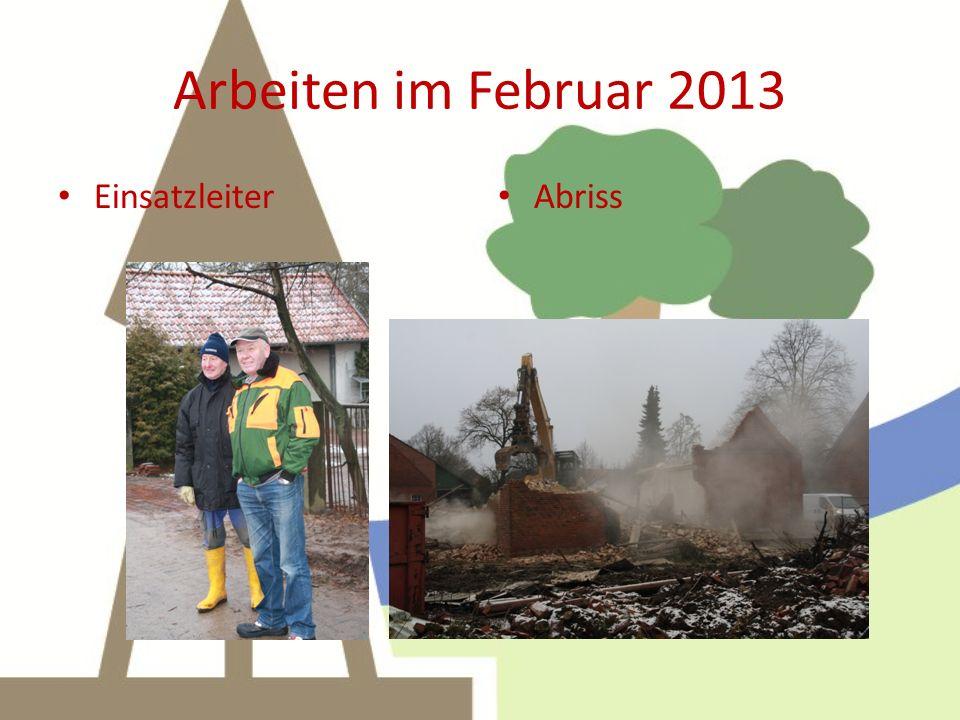 Arbeiten im Februar 2013 Einsatzleiter Abriss