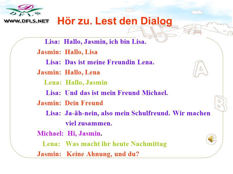 Hör zu. Lest den Dialog Jasmin: Hallo, Lisa