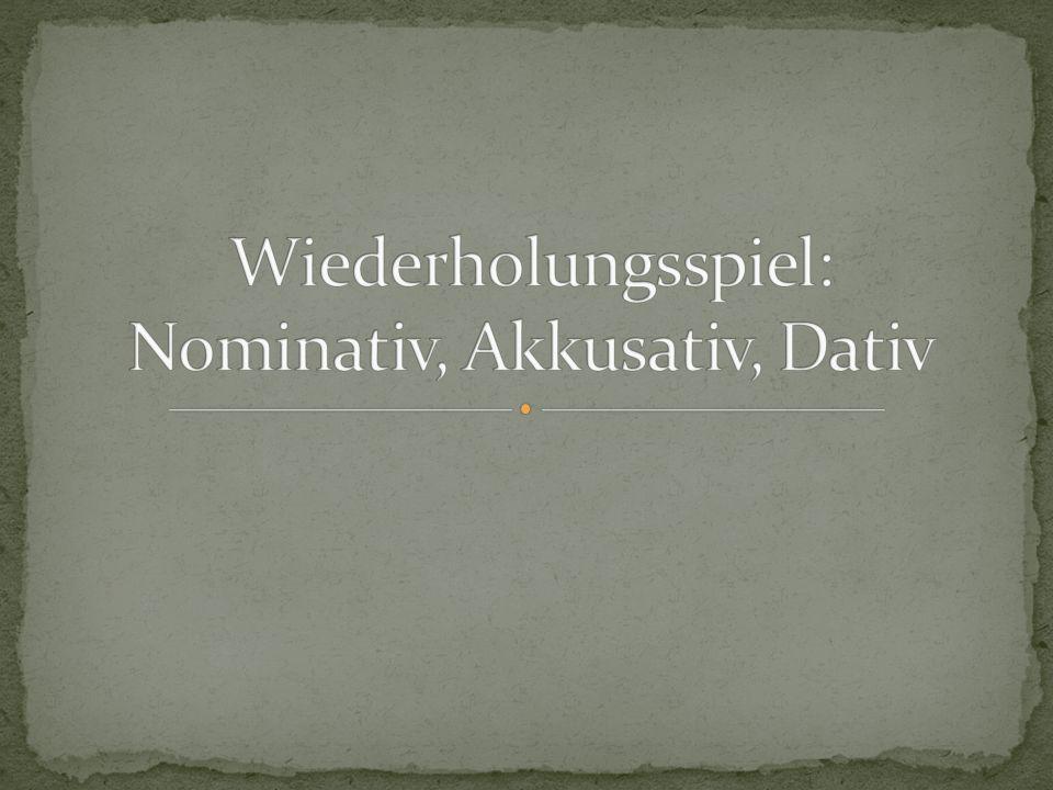 Wiederholungsspiel: Nominativ, Akkusativ, Dativ