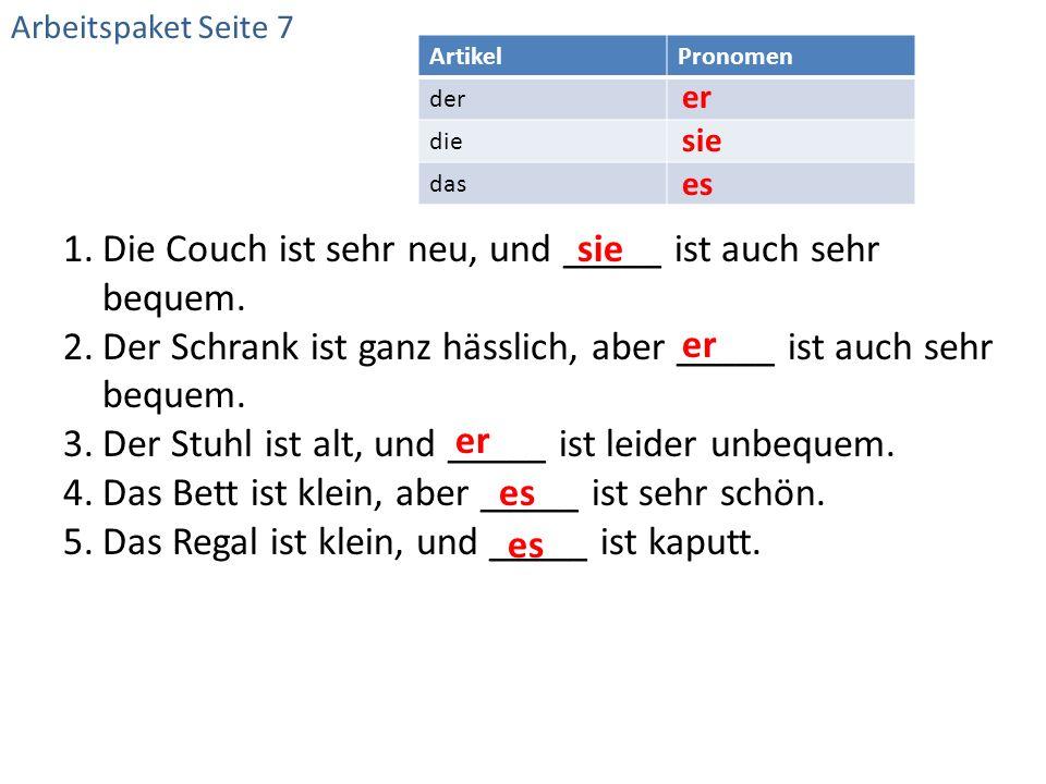 Die Couch ist sehr neu, und _____ ist auch sehr bequem.