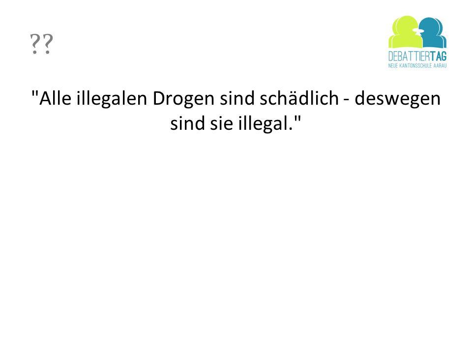 Alle illegalen Drogen sind schädlich - deswegen sind sie illegal.