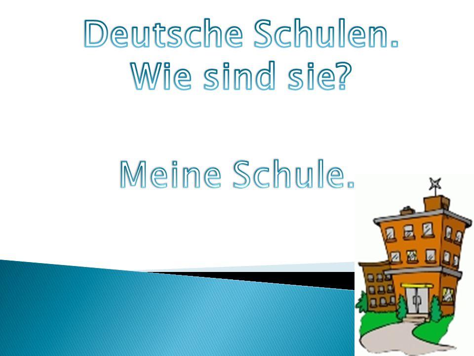Deutsche Schulen. Wie sind sie Meine Schule.
