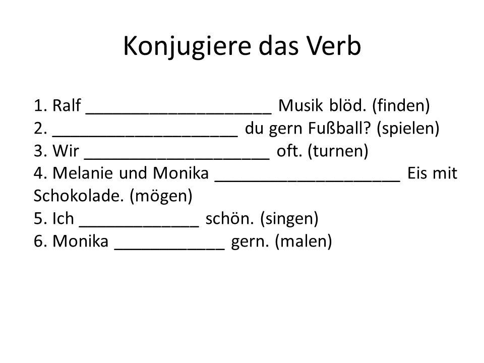 Konjugiere das Verb 1. Ralf ____________________ Musik blöd. (finden)