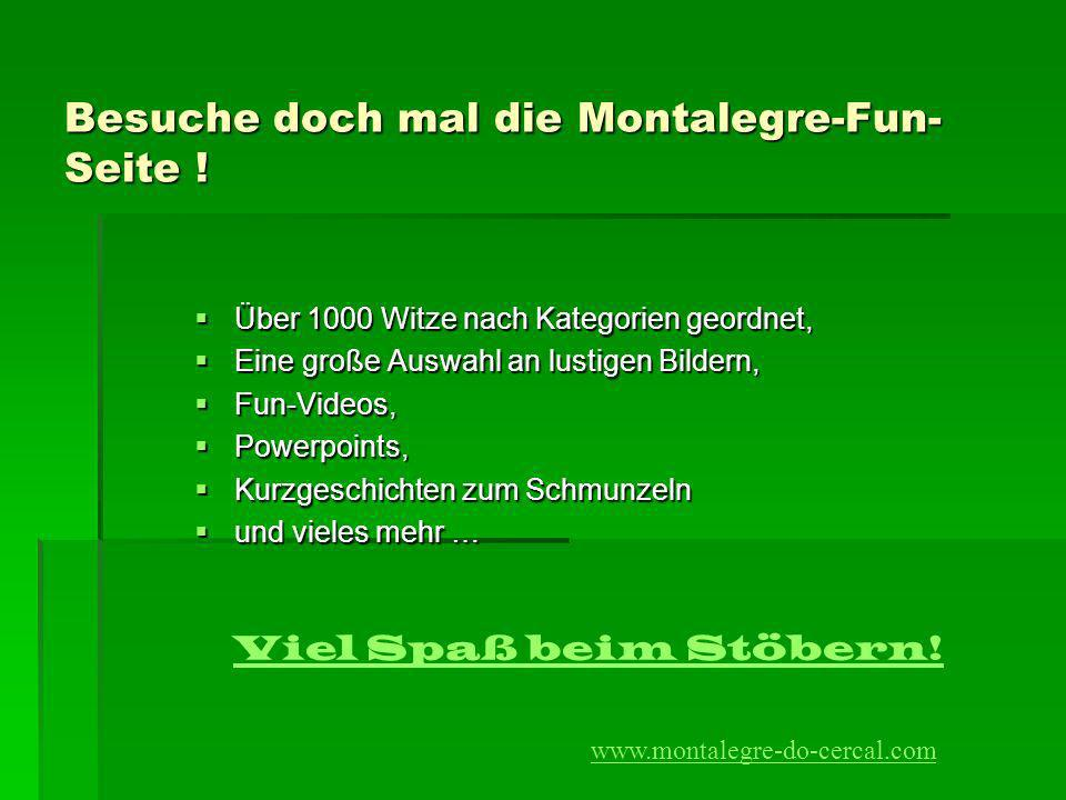 Besuche doch mal die Montalegre-Fun-Seite !