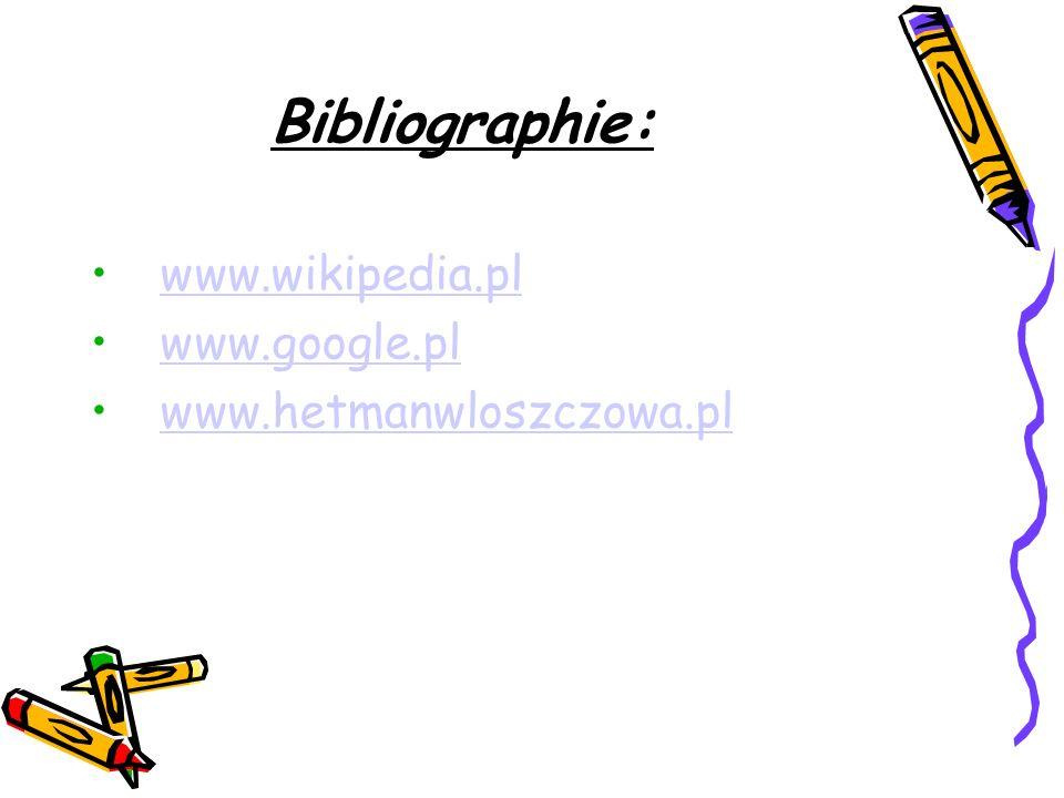 Bibliographie: www.wikipedia.pl www.google.pl www.hetmanwloszczowa.pl