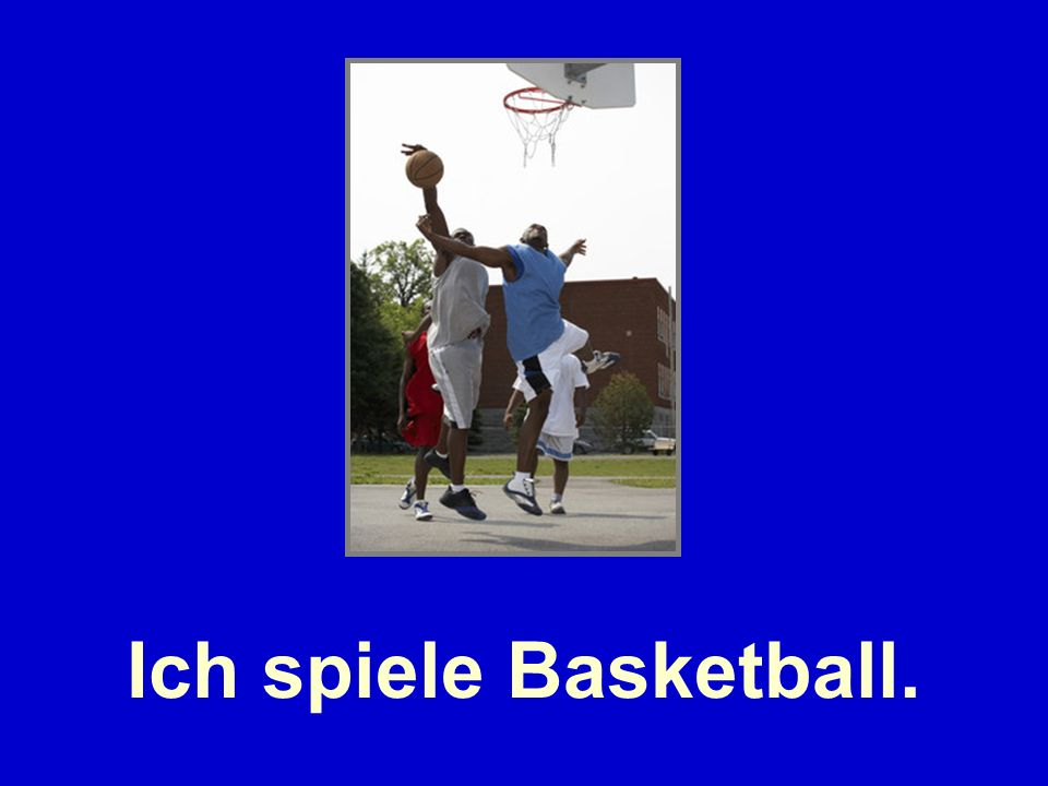 Ich spiele Basketball.