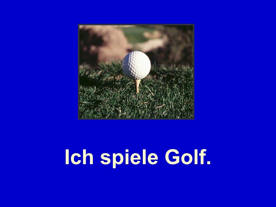Ich spiele Golf.
