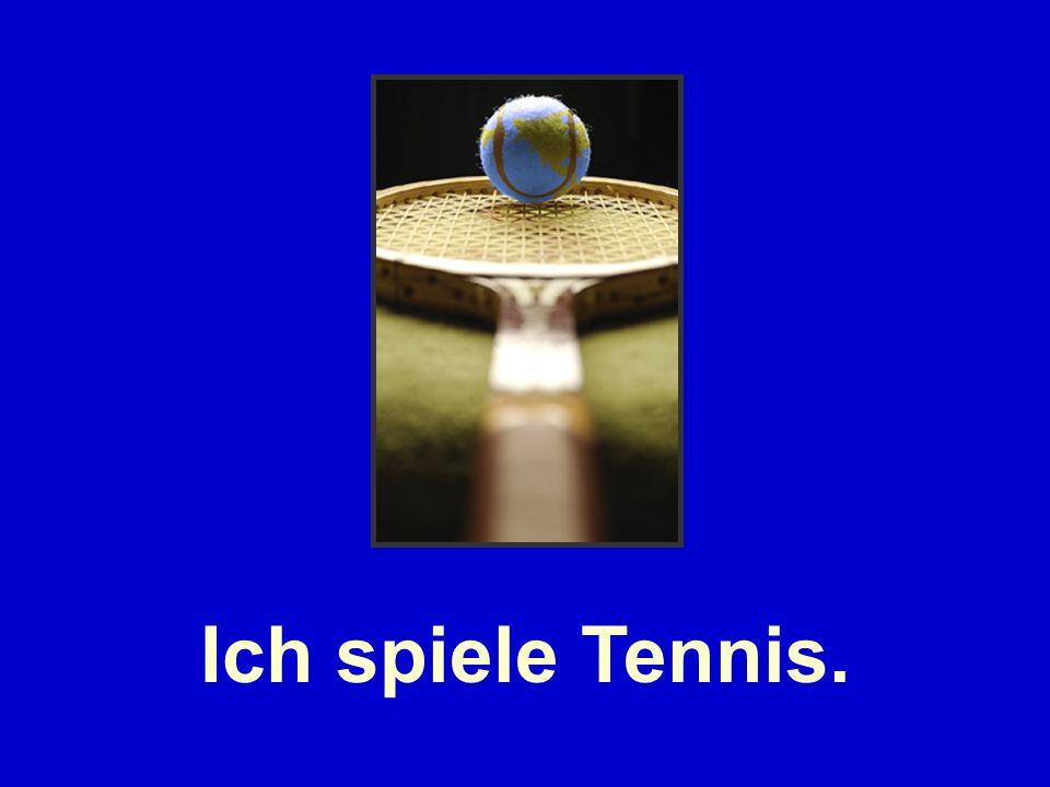 Ich spiele Tennis.