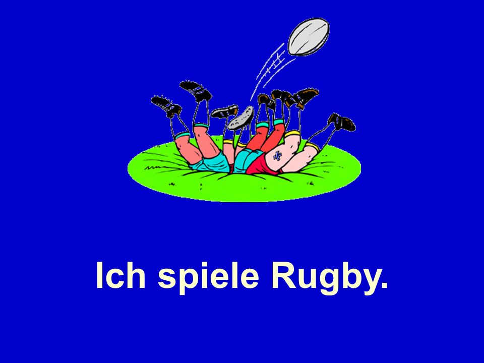 Ich spiele Rugby.