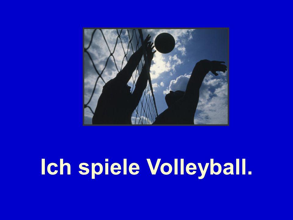 Ich spiele Volleyball.