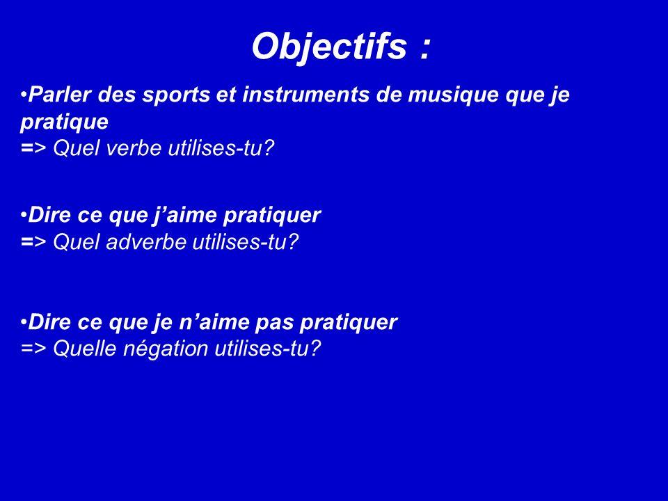 Objectifs : Parler des sports et instruments de musique que je pratique => Quel verbe utilises-tu