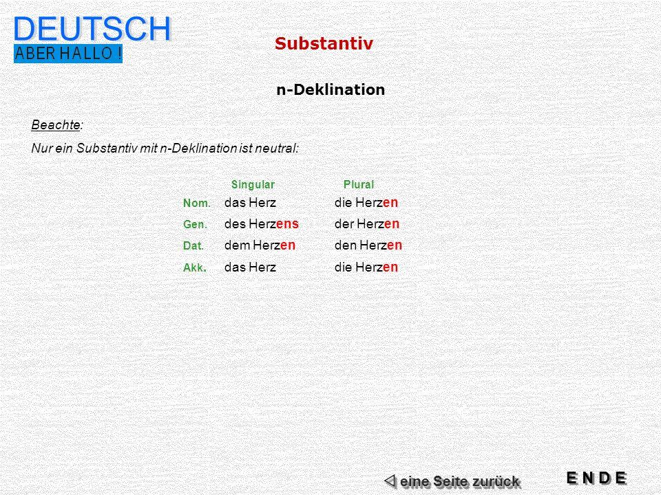 DEUTSCH Substantiv E N D E n-Deklination  eine Seite zurück Beachte: