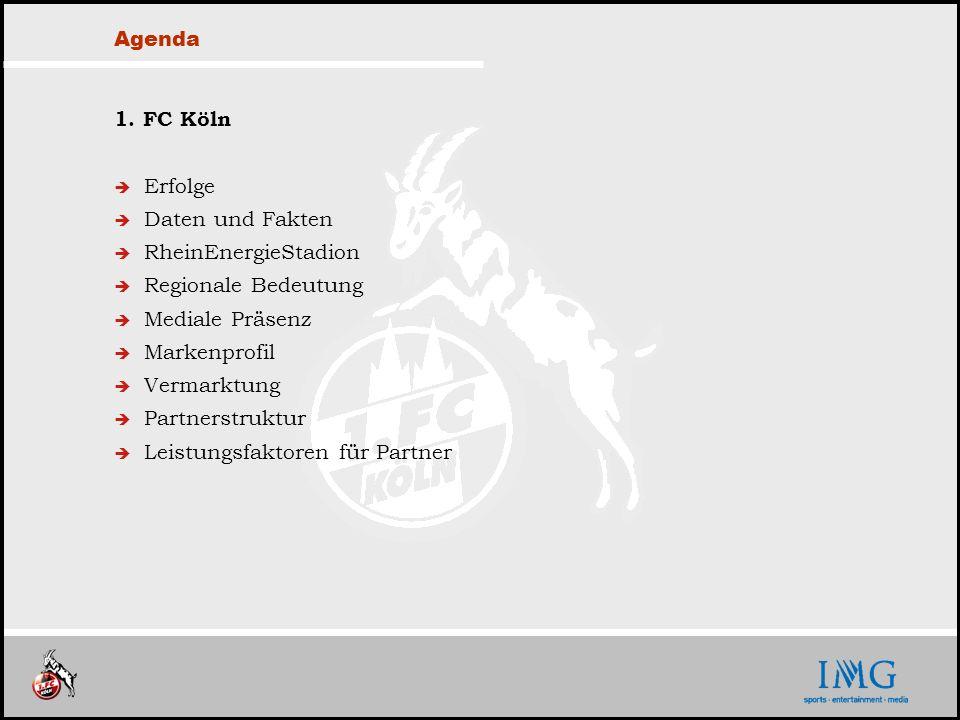 Agenda1. FC Köln. Erfolge. Daten und Fakten. RheinEnergieStadion. Regionale Bedeutung. Mediale Präsenz.