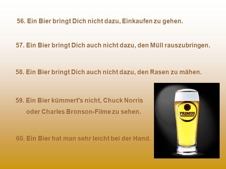56. Ein Bier bringt Dich nicht dazu, Einkaufen zu gehen.