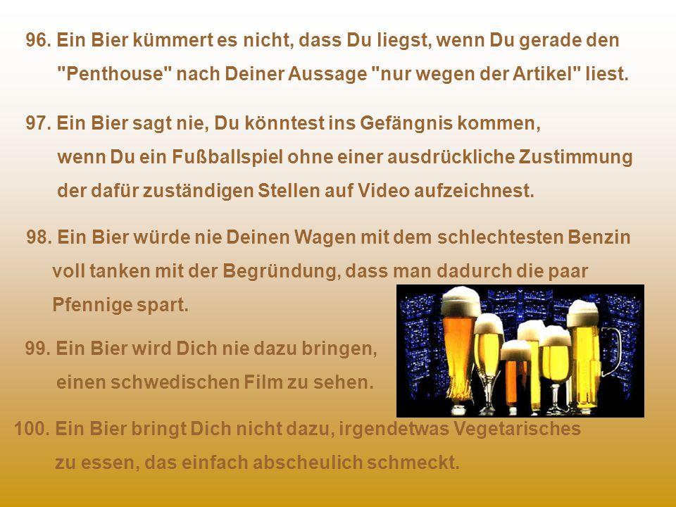 96. Ein Bier kümmert es nicht, dass Du liegst, wenn Du gerade den