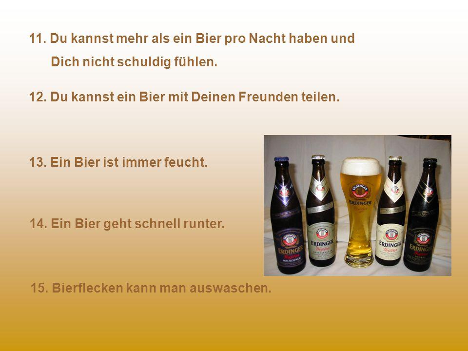11. Du kannst mehr als ein Bier pro Nacht haben und