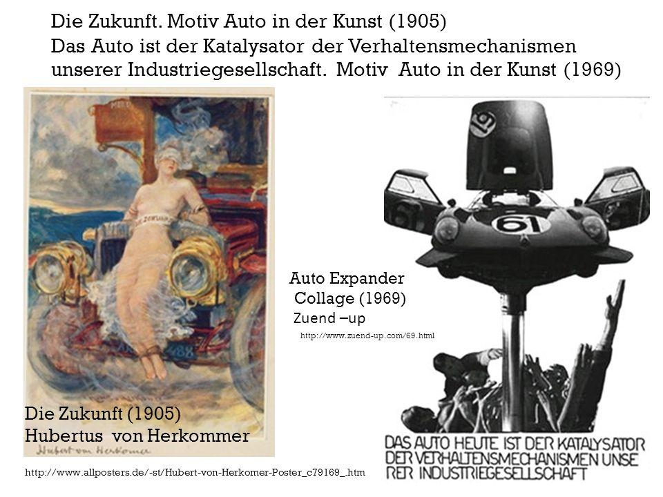Die Zukunft. Motiv Auto in der Kunst (1905) Das Auto ist der Katalysator der Verhaltensmechanismen unserer Industriegesellschaft. Motiv Auto in der Kunst (1969)