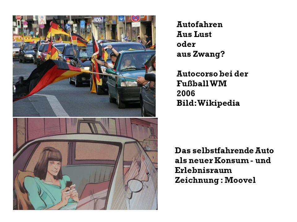 Autofahren Aus Lust. oder. aus Zwang Autocorso bei der. Fußball WM. 2006. Bild: Wikipedia. Das selbstfahrende Auto.