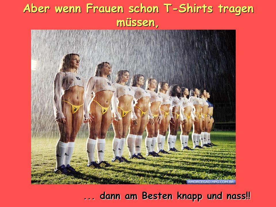 Aber wenn Frauen schon T-Shirts tragen müssen,