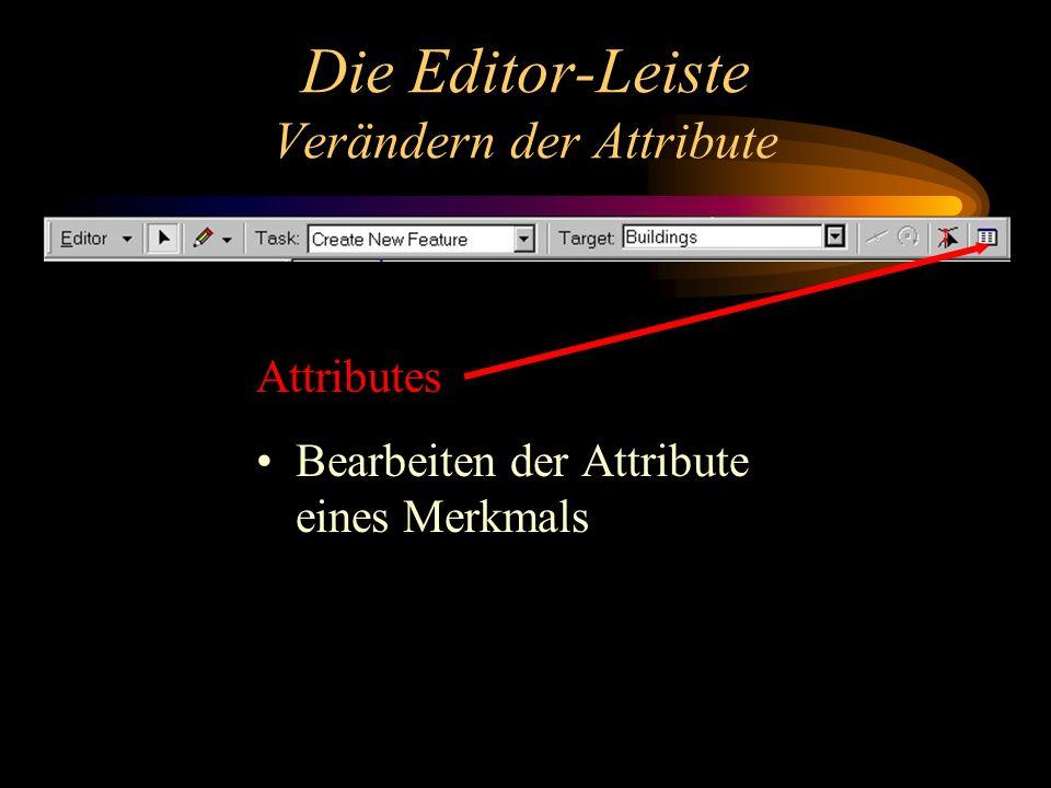Die Editor-Leiste Verändern der Attribute