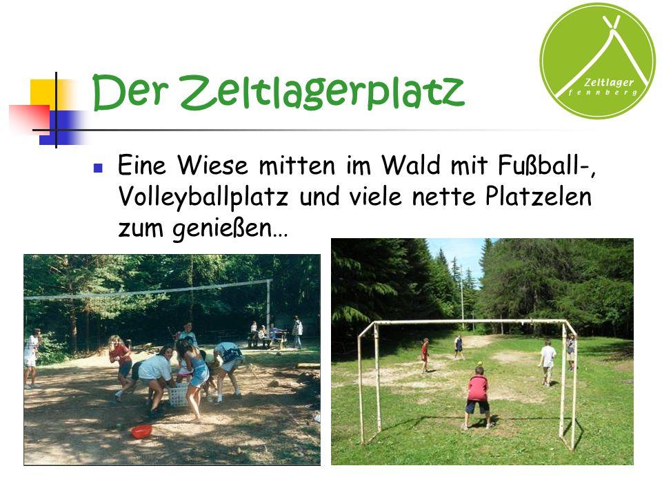 Der Zeltlagerplatz Eine Wiese mitten im Wald mit Fußball-, Volleyballplatz und viele nette Platzelen zum genießen…