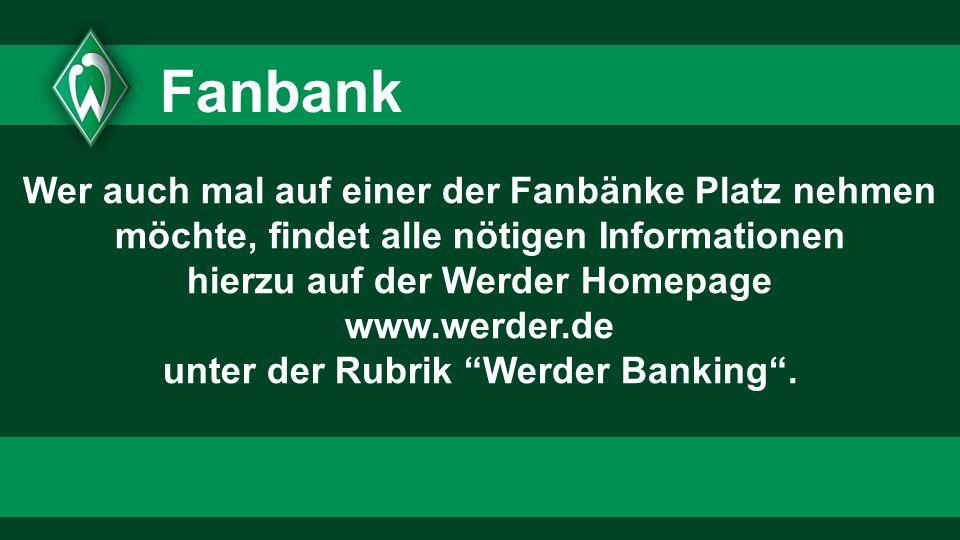 hierzu auf der Werder Homepage unter der Rubrik Werder Banking .
