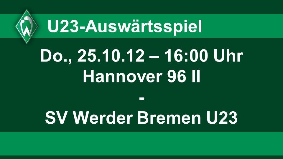 Do., 25.10.12 – 16:00 Uhr Hannover 96 II - SV Werder Bremen U23
