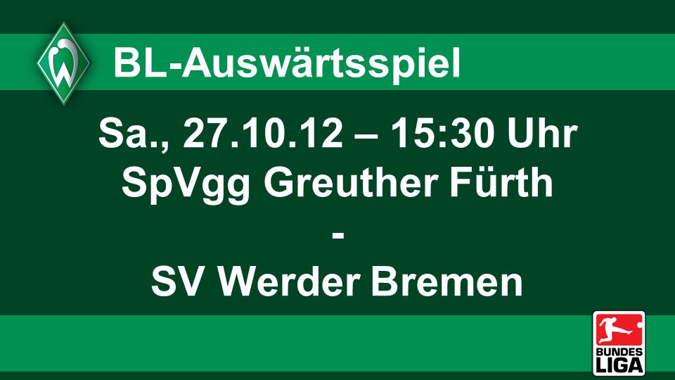 Sa., 27.10.12 – 15:30 Uhr SpVgg Greuther Fürth - SV Werder Bremen