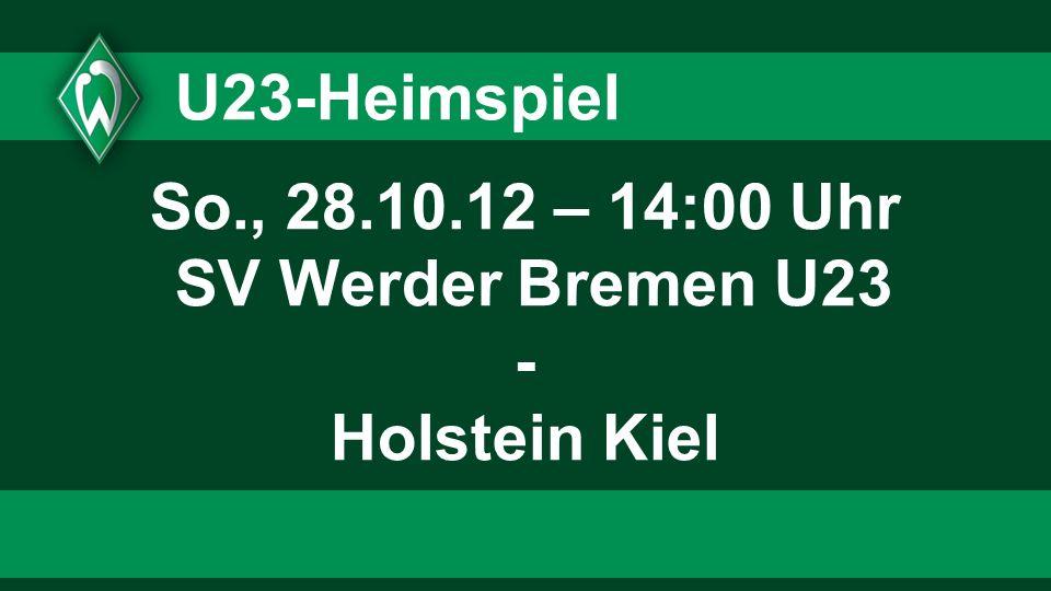 So., 28.10.12 – 14:00 Uhr SV Werder Bremen U23 - Holstein Kiel
