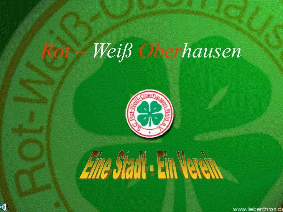 Rot – Weiß Oberhausen Eine Stadt - Ein Verein
