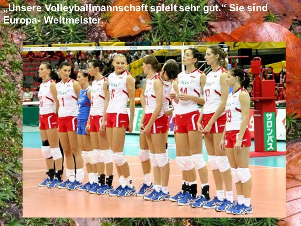 """""""Unsere Volleyballmannschaft spielt sehr gut"""