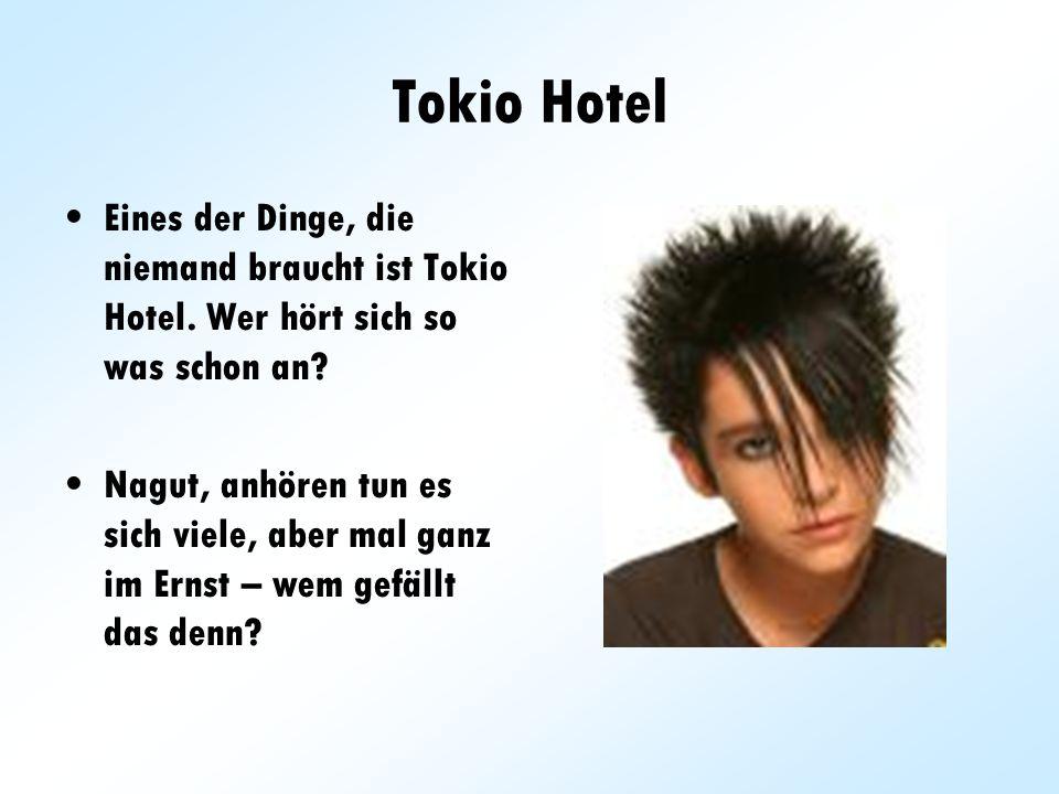 Tokio Hotel Eines der Dinge, die niemand braucht ist Tokio Hotel. Wer hört sich so was schon an