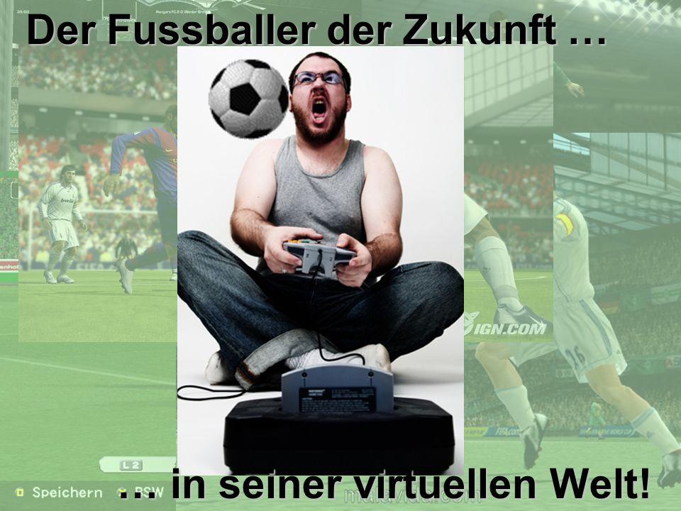Der Fussballer der Zukunft …