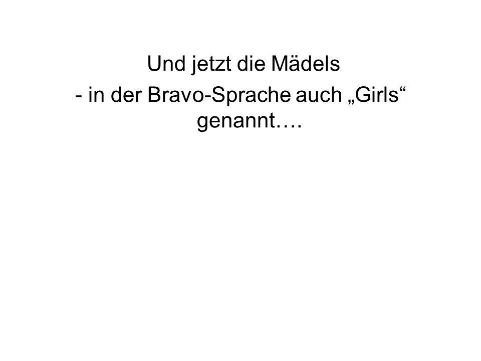 """- in der Bravo-Sprache auch """"Girls genannt…."""