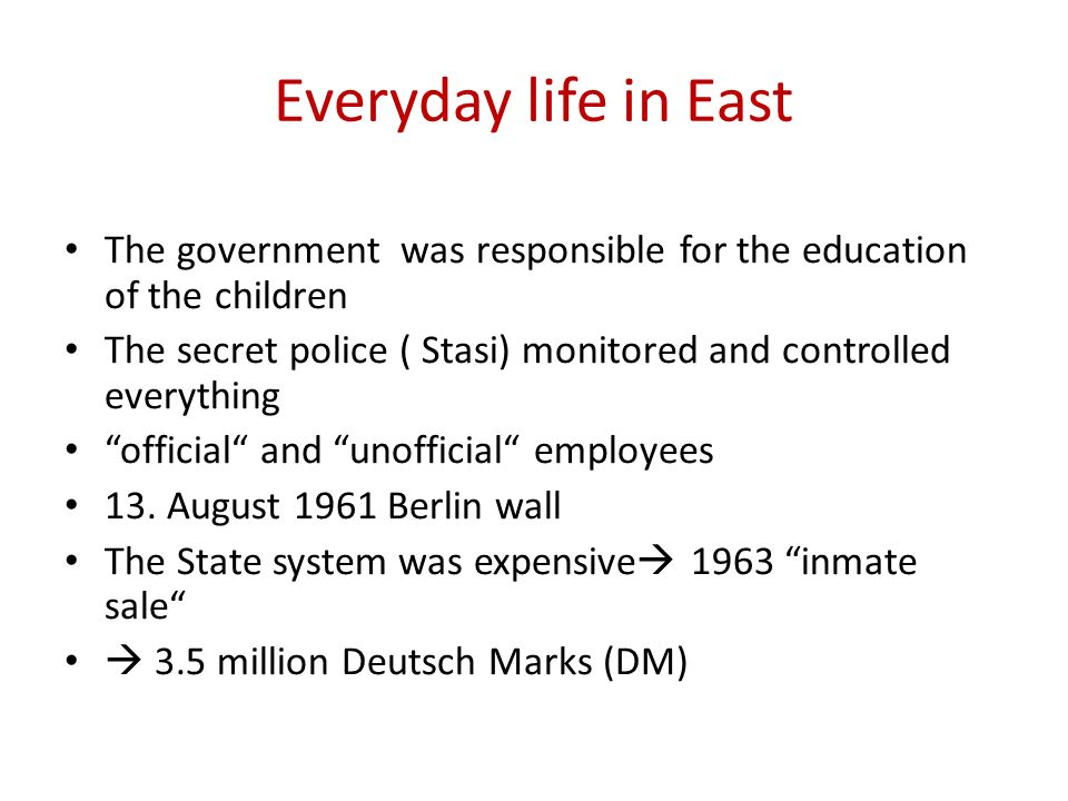 Everyday life in East The government was responsible for the education of the children.
