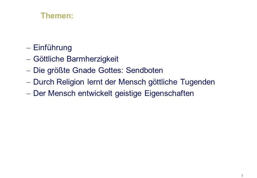 Themen: Einführung. Göttliche Barmherzigkeit. Die größte Gnade Gottes: Sendboten. Durch Religion lernt der Mensch göttliche Tugenden.