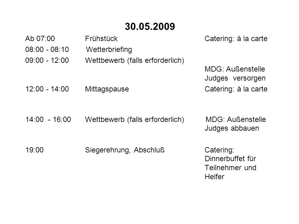 30.05.2009 Ab 07:00 Frühstück Catering: à la carte