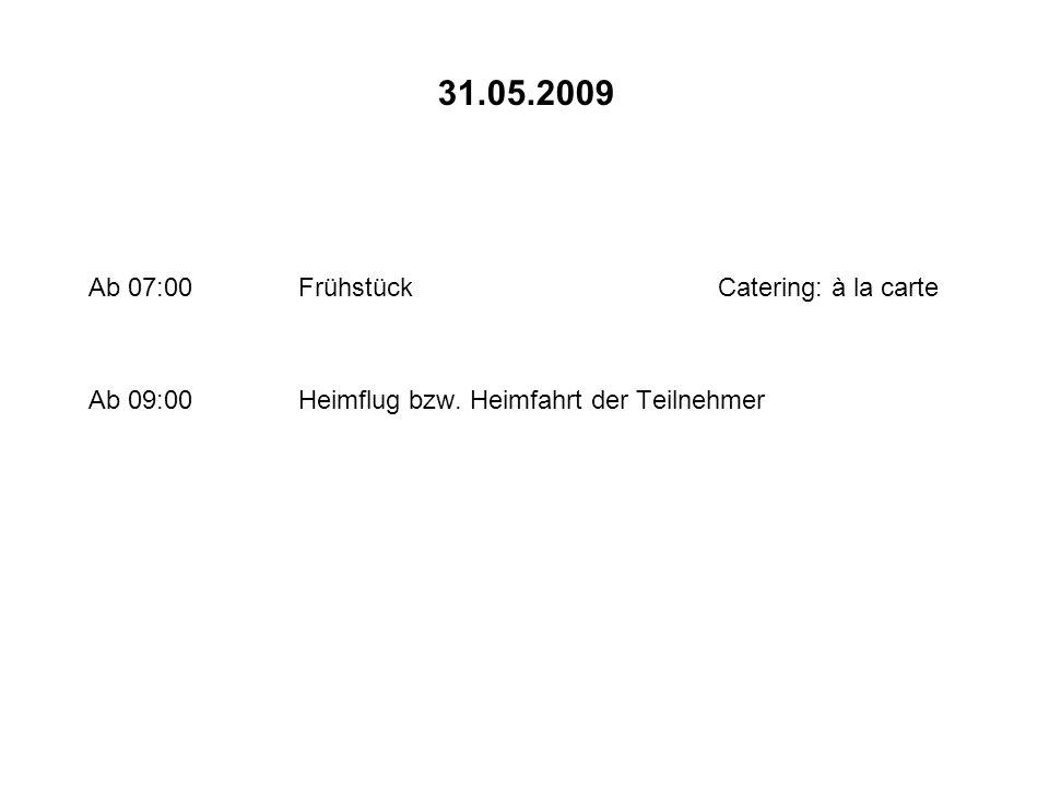 31.05.2009 Ab 07:00 Frühstück Catering: à la carte