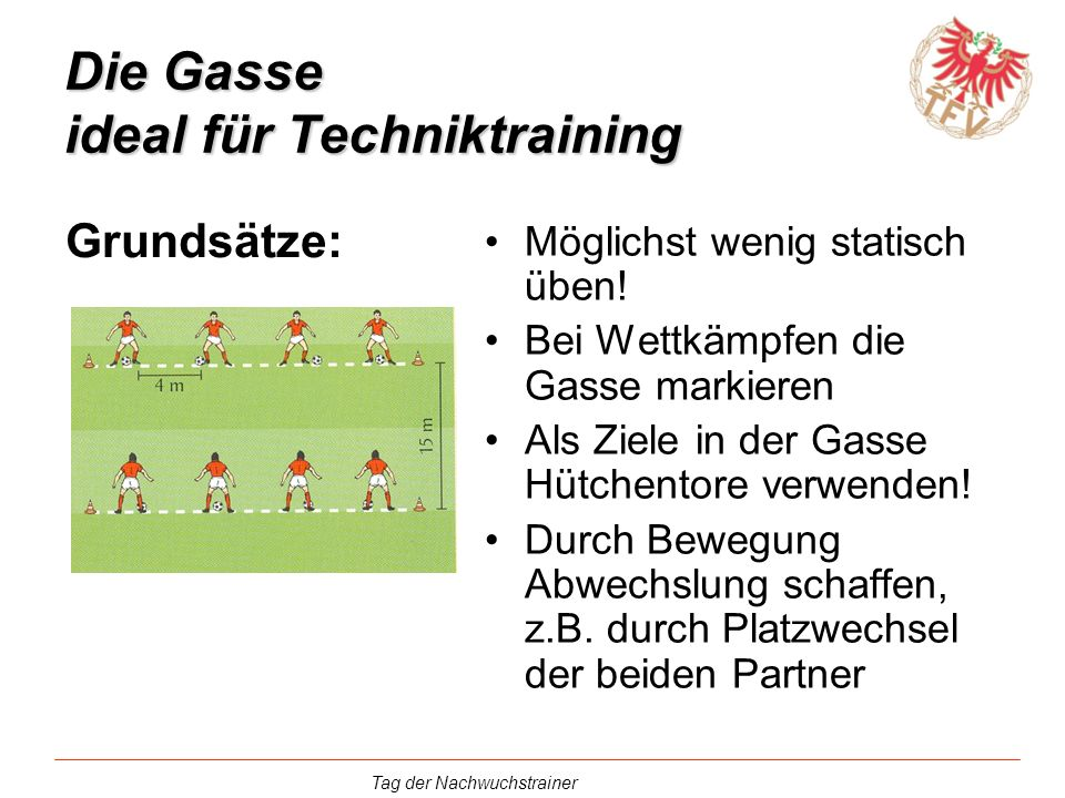 Die Gasse ideal für Techniktraining