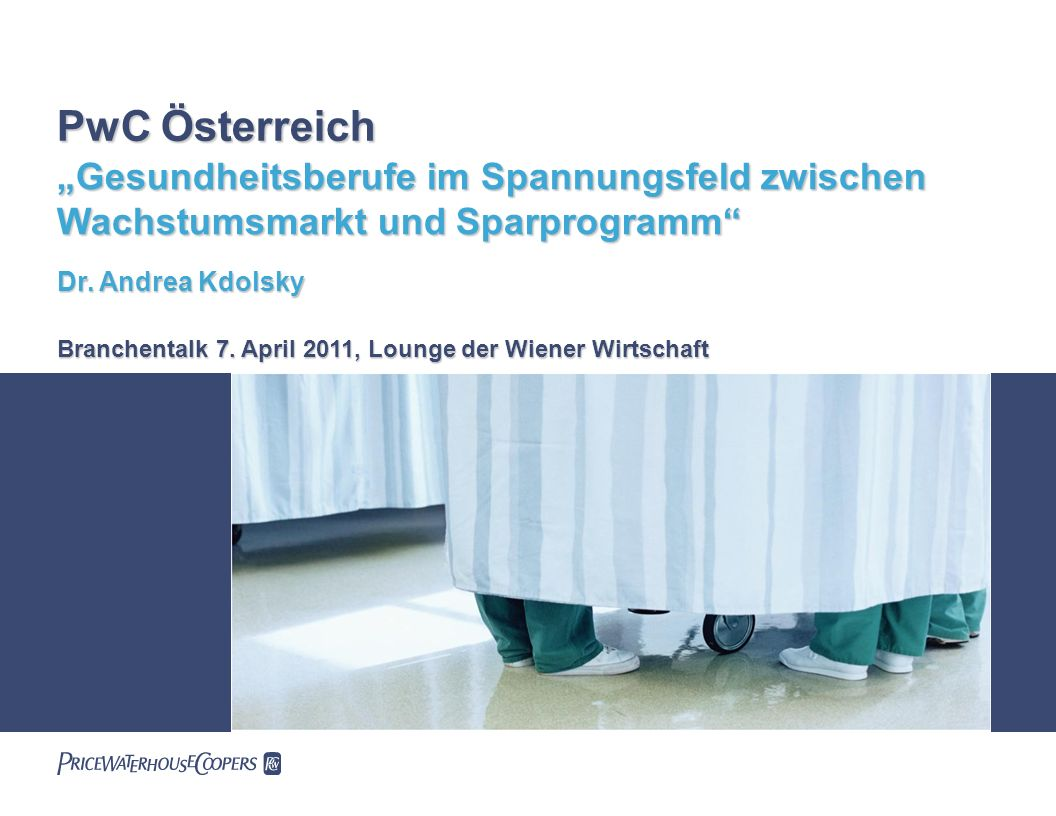 """PwC Österreich""""Gesundheitsberufe im Spannungsfeld zwischen Wachstumsmarkt und Sparprogramm Dr. Andrea Kdolsky."""