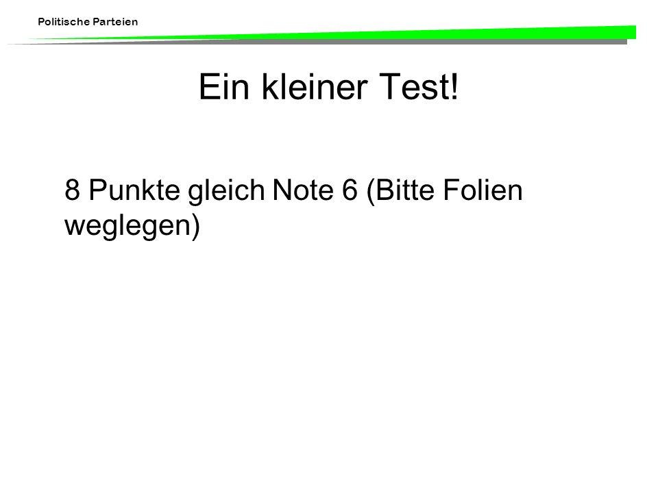 Ein kleiner Test! 8 Punkte gleich Note 6 (Bitte Folien weglegen)