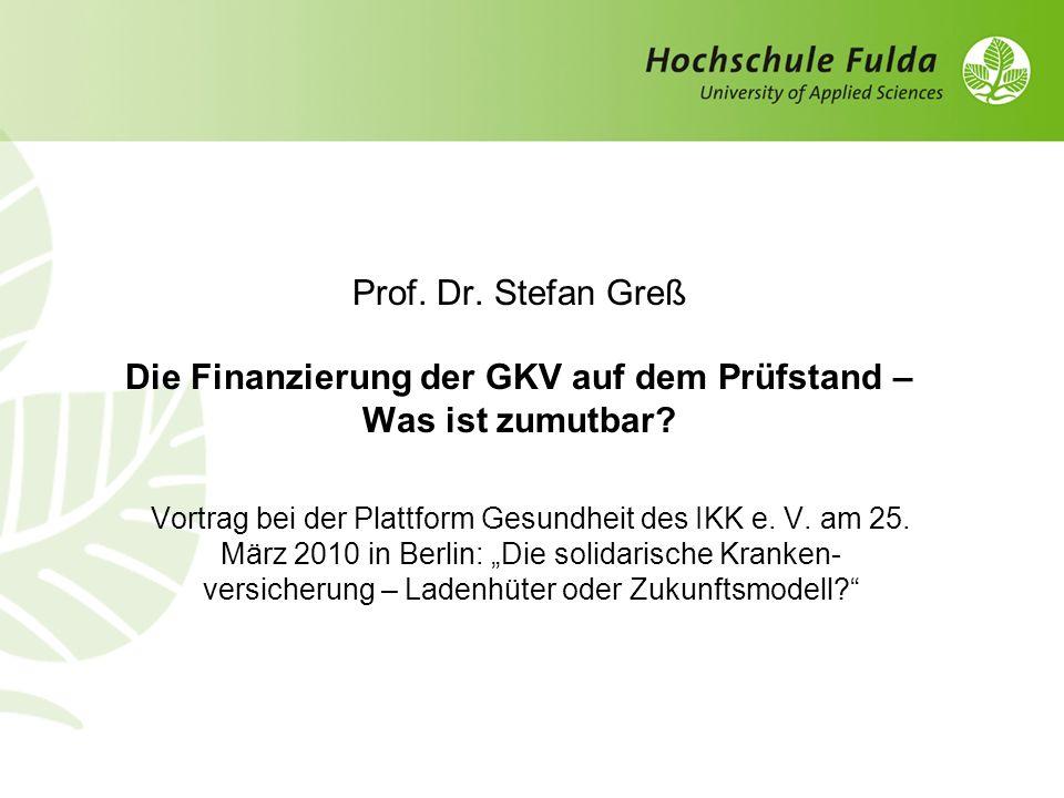 Prof. Dr. Stefan Greß Die Finanzierung der GKV auf dem Prüfstand – Was ist zumutbar