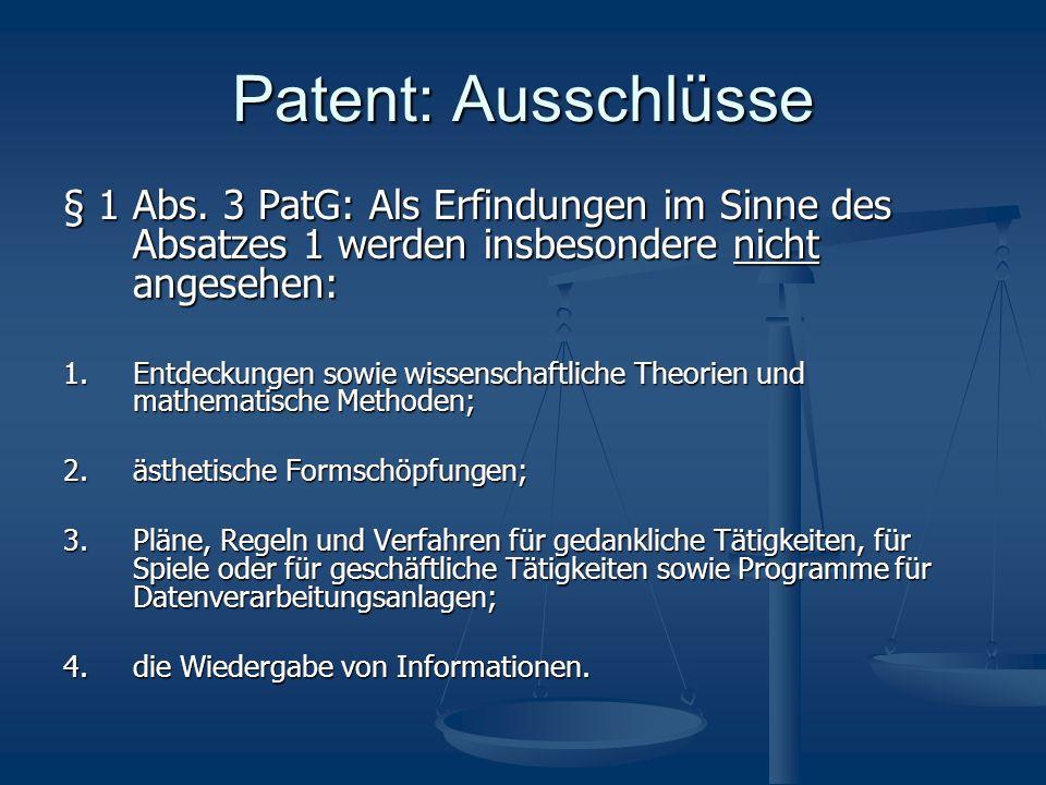 Patent: Ausschlüsse § 1 Abs. 3 PatG: Als Erfindungen im Sinne des Absatzes 1 werden insbesondere nicht angesehen: