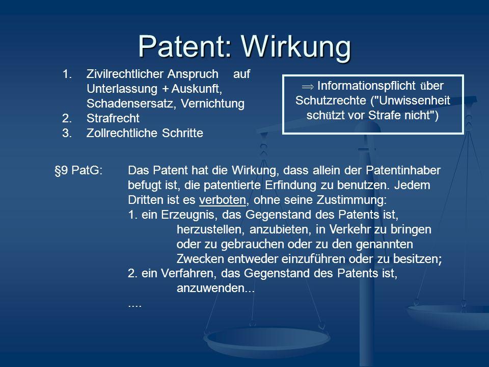 Patent: Wirkung 1. Zivilrechtlicher Anspruch auf Unterlassung + Auskunft, Schadensersatz, Vernichtung.